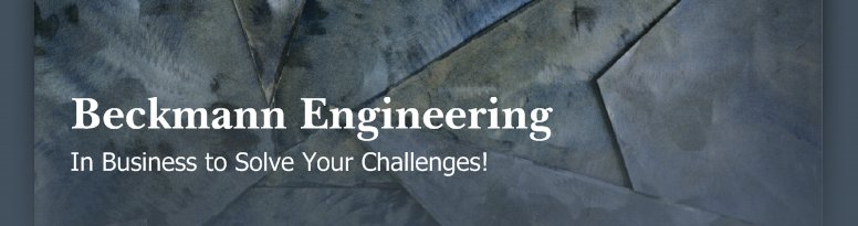 Beckmann Engineering  - In Business to Solve Your Challenges!